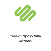 Casa di riposo Villa Adriana