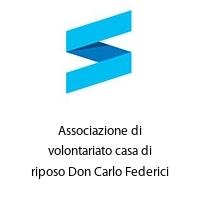 Associazione di volontariato casa di riposo Don Carlo Federici