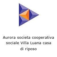 Aurora societa cooperativa sociale Villa Luana casa di riposo