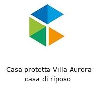 Casa protetta Villa Aurora casa di riposo