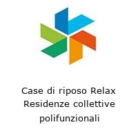 Case di riposo Relax Residenze collettive polifunzionali
