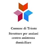 Comune di Trieste Strutture per anziani centro assistenza domiciliare