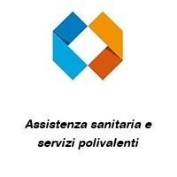 Assistenza sanitaria e servizi polivalenti