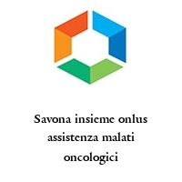 Savona insieme onlus assistenza malati oncologici