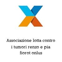 Associazione lotta contro i tumori renzo e pia fiorot onlus
