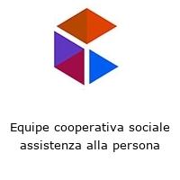 Equipe cooperativa sociale assistenza alla persona