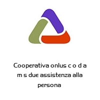 Cooperativa onlus c o d a m s due assistenza alla persona