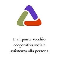 F a i ponte vecchio cooperativa sociale assistenza alla persona
