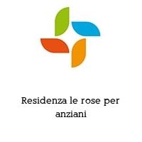 Residenza le rose per anziani