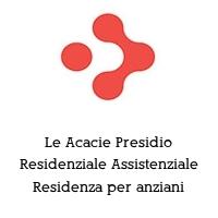 Le Acacie Presidio Residenziale Assistenziale Residenza per anziani