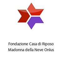 Fondazione Casa di Riposo Madonna della Neve Onlus