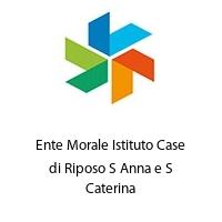 Ente Morale Istituto Case di Riposo S Anna e S Caterina