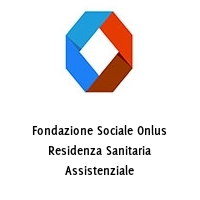 Fondazione Sociale Onlus Residenza Sanitaria Assistenziale