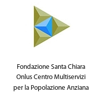 Fondazione Santa Chiara Onlus Centro Multiservizi per la Popolazione Anziana