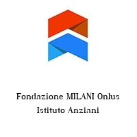 Fondazione MILANI Onlus Istituto Anziani