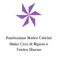 Fondazione Madre Cabrini Onlus Casa di Riposo e Centro Diurno
