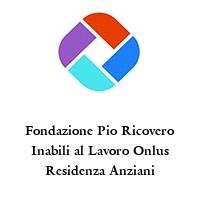 Fondazione Pio Ricovero Inabili al Lavoro Onlus Residenza Anziani