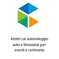 kristel car autonoleggio auto e limousine per eventi e cerimonie