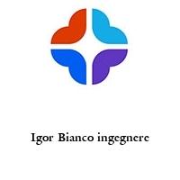 Igor Bianco ingegnere