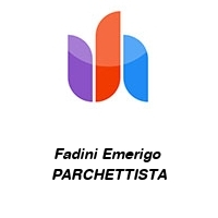 Fadini Emerigo  PARCHETTISTA