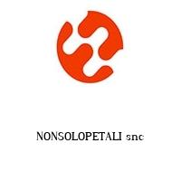NONSOLOPETALI snc