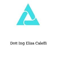 Dott Ing Elisa Caleffi