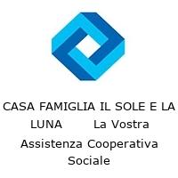CASA FAMIGLIA IL SOLE E LA LUNA       La Vostra Assistenza Cooperativa Sociale