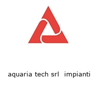 aquaria tech srl  impianti
