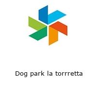 Dog park la torrretta
