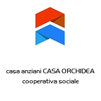 casa anziani CASA ORCHIDEA cooperativa sociale