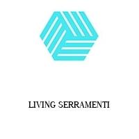 LIVING SERRAMENTI