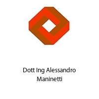 Dott Ing Alessandro Maninetti