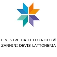 FINESTRE DA TETTO ROTO di ZANNINI DEVIS LATTONERIA