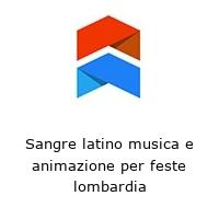 Sangre latino musica e animazione per feste lombardia