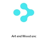Art end Wood snc