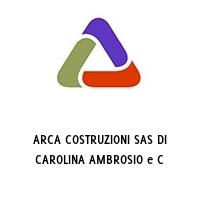 ARCA COSTRUZIONI SAS DI CAROLINA AMBROSIO e C