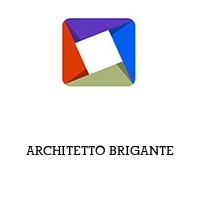 ARCHITETTO BRIGANTE