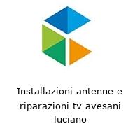 Installazioni antenne e riparazioni tv avesani luciano