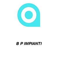 B P IMPIANTI