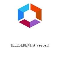 TELESERENITA vercelli