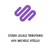 STUDIO LEGALE TRIBUTARIO AVV MICHELE VITELLO