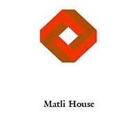 Matli House