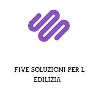 FIVE SOLUZIONI PER L EDILIZIA